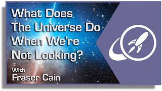 What Does the Universe Do When We