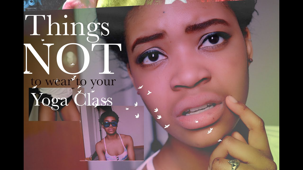 3c86bbd326 THINGS NOT TO WEAR TO YOUR YOGA CLASS - YouTube