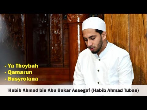 Ya Thoybah, Qamarun, Busyrolana - Habib Ahmad bin Abu Bakar Assegaf (Habib Ahmad Tuban)