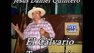 Jesus Daniel Quintero. El Tigrito De Matanegra - El Calvario Tuyo Y Mio