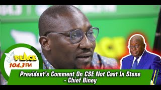 President's Comment On CSE Not Cast In Stone - Chief Biney