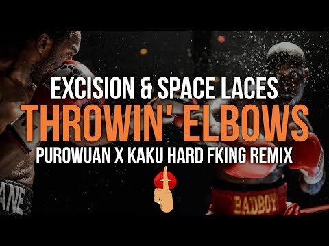 Excision & Space Laces - Throwin' Elbows (PuroWuan x KAKU HARD FKING Remix)