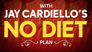 Jay Cardiello's No Diet Plan - My Diet Is Better Than Yours