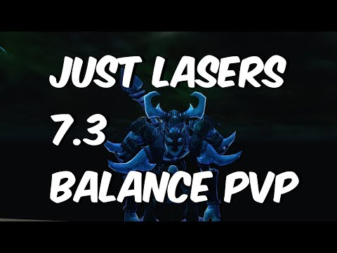 JUST LASERS EVERYWHERE - 7.3.2 Balance Druid PvP - WoW Legion