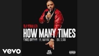 DJ Khaled - How Many Times (Audio) ft. Chris Brown, Lil Wayne, Big Sean