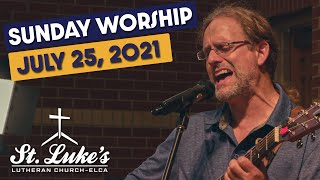 Sunday Worship   July 25th, 2021   St Luke's Lutheran Church