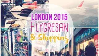 London 2015 | Flygresan & Shopping!