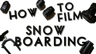 How To Film Snowboarding: Camera Setups