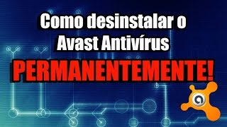 Como desinstalar o Avast Antivírus PERMANENTEMENTE sem deixar resquícios no computador.