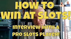 How to Win at Slots - Interview With a Professional Slot Machine Player