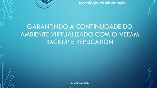 Garantindo a continuidade do ambiente virtualizado com o Veeam Backup e Replication