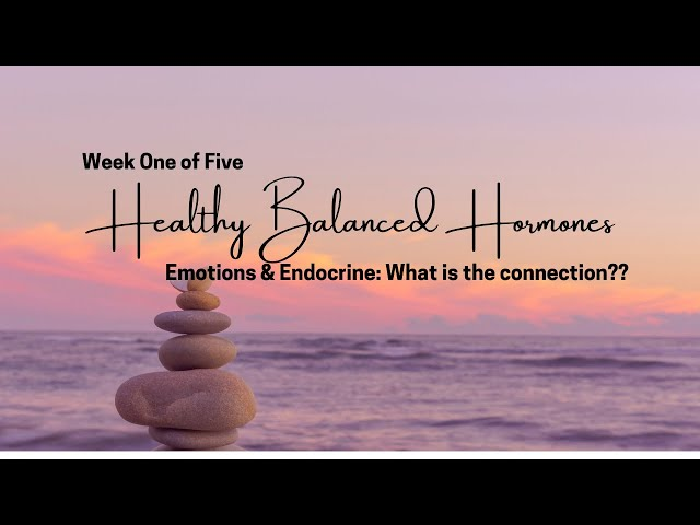 Emotions & Endocrine: What is the connection?? Week 1 of 5 Healthy Balanced Hormones