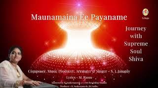 Maunamaina Ee Payaname (Journey with Supreme Soul Shiva)| S. J. Jananiy |M. Ramu|Mahashivaratri 2021