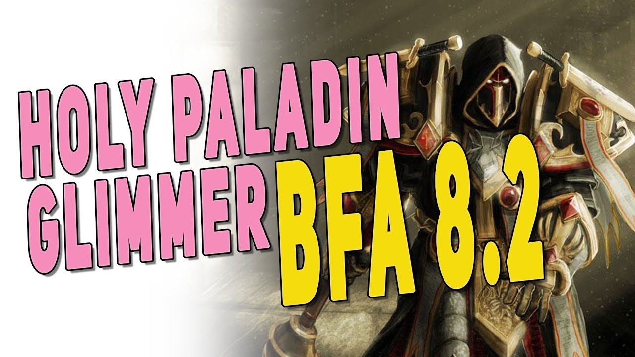 Should You Play HOLY PALADIN in BfA Patch 8 2 | Paladin Gameplay, Essences  & Glimmer of Light | WoW