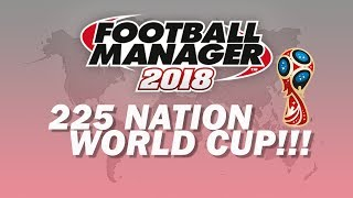 225 Nations Competing at the World Cup! | Part 1 | Football Manager 2018 Experiment