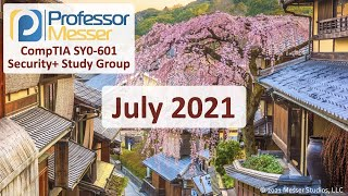 Professor Messer's SY0-601 Security+ Study Group - July 2021