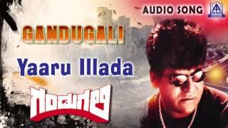 "Gandugali | ""yaaru illada vele"" Audio Song | Shiva Rajkumar,Nirosha | Akash Audio"