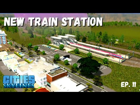 New Train Stations! | Cities Skylines | Ep. 11 |