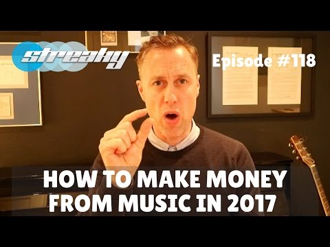 HOW TO MAKE MONEY FROM YOUR MUSIC IN 2017