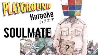 Soulmate - Playground (Karaoke)