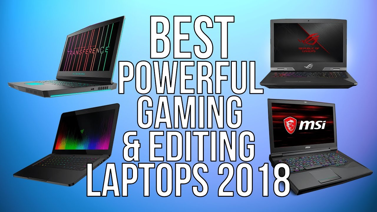 BEST GAMING & EDITING POWERFUL LAPTOPS of 2018 - 4K GAMING + VIDEO + PHOTO EDITNG - BEASTLY LAPT