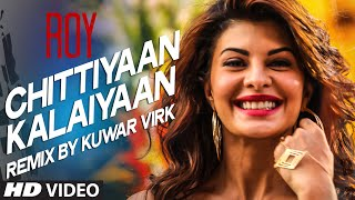 'Chittiyaan Kalaiyaan' VIDEO SONG (REMIX) | Roy | Meet Bros Anjjan, Kuwar Virk | T-SERIES