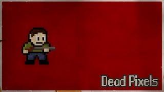 Dead Pixels. Квадратные зомби рвутся напролом.
