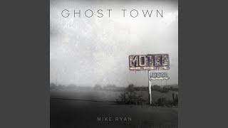 Mike Ryan Ghost Town