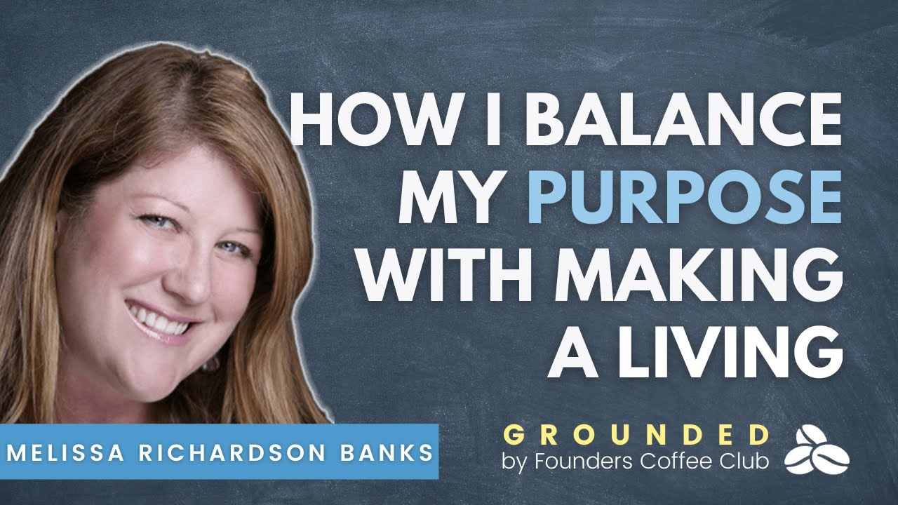 How I Balance My Purpose with Making a Living - Grounded by Founders Coffee Club
