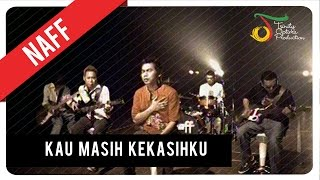 Video NaFF - Kau Masih Kekasihku | Official Video Clip download MP3, 3GP, MP4, WEBM, AVI, FLV Oktober 2018