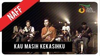 Download NaFF - Kau Masih Kekasihku | Official Video Clip