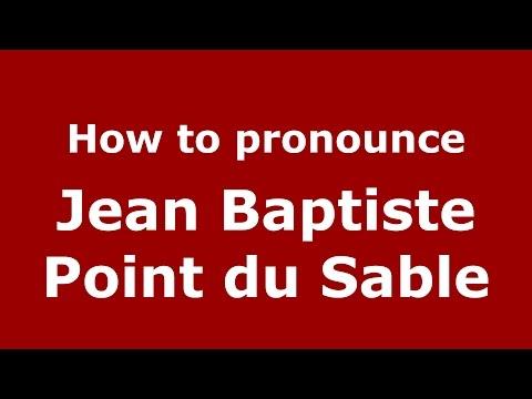 How to pronounce Jean Baptiste Point Du Sable (American English/US)  - PronounceNames.com