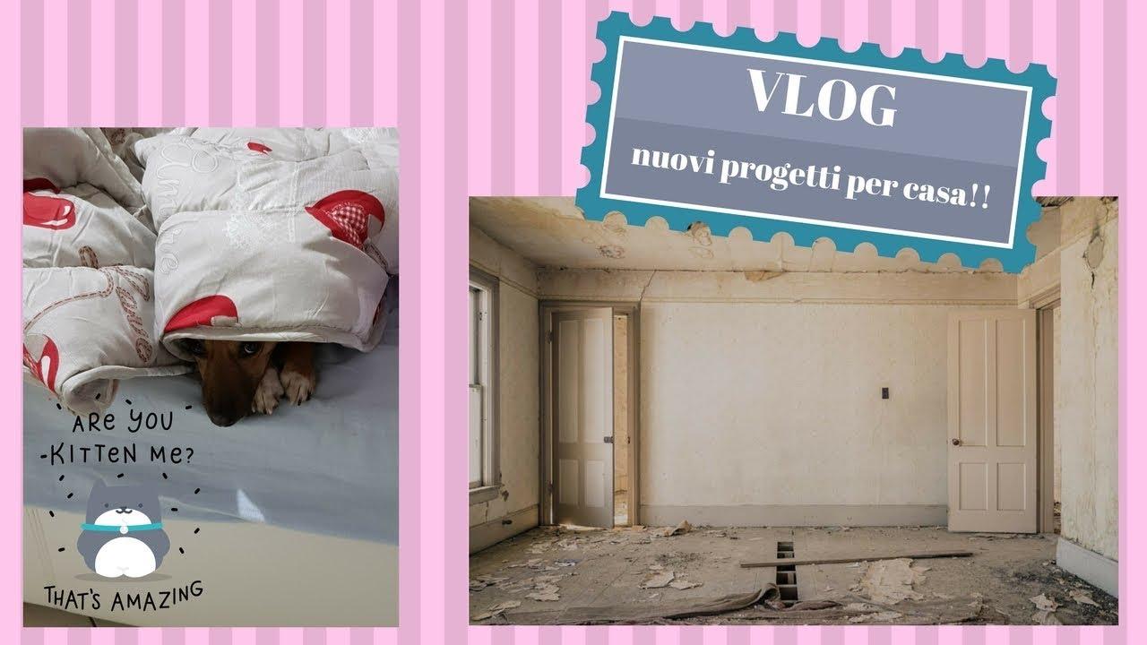 vlog nuovi progetti per la casa youtube