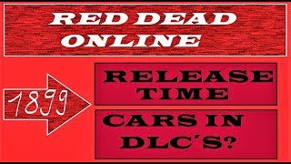 Read Dead Online CARS & more possible ? RELEASE Date / Time & what to expect from DLC´s 1899