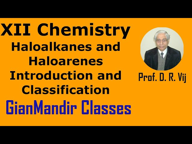 XII Chemistry | Haloalkanes and Haloarenes | Introduction and Classification by Gaurav Sir