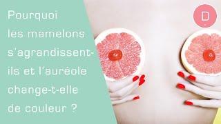 Pourquoi les mamelons s'agrandissent-ils et l'aréole des seins change-t-elle de couleur ?