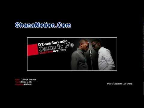 D'Banj & Sarkodie - Come to Me (Prod by KillBeatz)(GhanaMotion.Com)