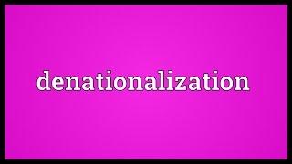 Denationalization Meaning