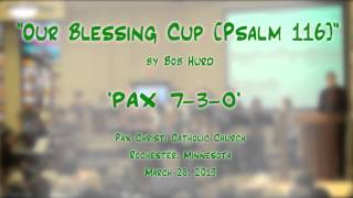 """Our Blessing Cup [Psalm116]"" (Hurd) - Pax Christi (MN) Choirs"