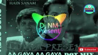 Aa Gaya Aa Gaya(Dnc Dot Mix) -Dj NM Present