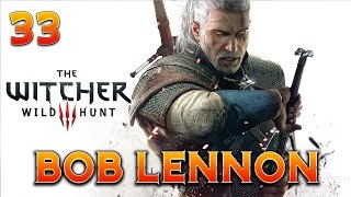 The Witcher 3 : Bob Lennon - Ep.33 : L