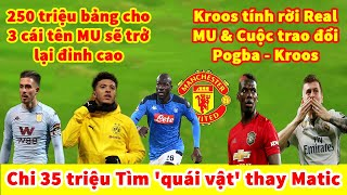 BẢN TIN CHUYỂN NHƯỢNG MỚI NHẤT: MU & Cuộc trao đổi Pogba - Kroos |250 triệu cho 3 cái tên MU trở lại