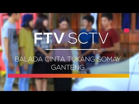 FTV SCTV - Balada Cinta Tukang Somay Ganteng