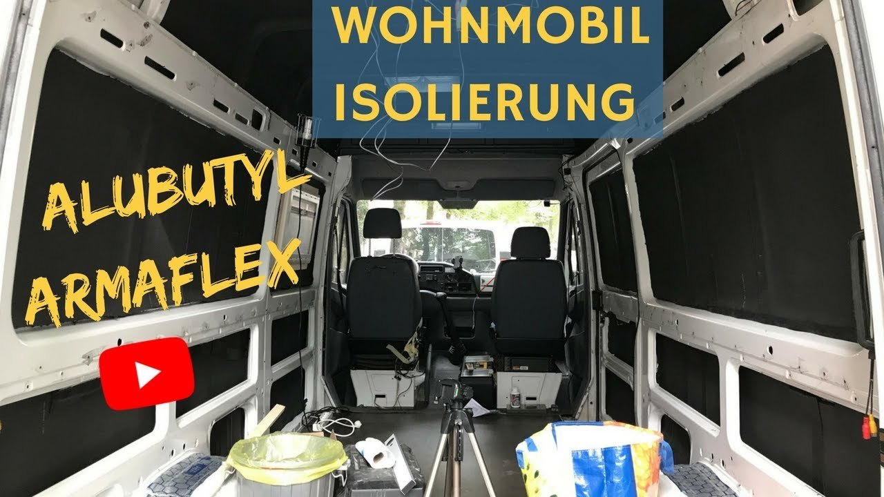 wohnmobil isolierung mit armaflex alubutyl sprinter camper van conversion vanlife youtube. Black Bedroom Furniture Sets. Home Design Ideas