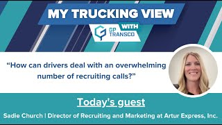 How Can Drivers Deal With an Overwhelming Number of Recruiting Calls? Sadie Church of Artur Express