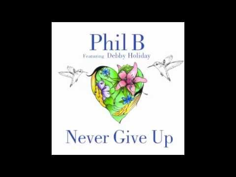 """PHIL B feat Debby Holiday """"NEVER GIVE UP"""" (Paul Goodyear Remix)"""