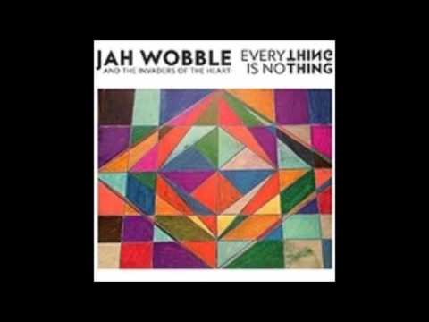 Jah Wobble & The Invaders of the Heart - Everything is No Thing