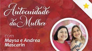 Autocuidado da mulher - com Maysa e Andrea