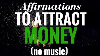 AFFIRMATIONS TO ATTRACT MONEY (2nd version No music, No visuals)