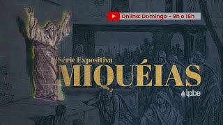 Culto Dominical - 18/10   MIQUÉIAS